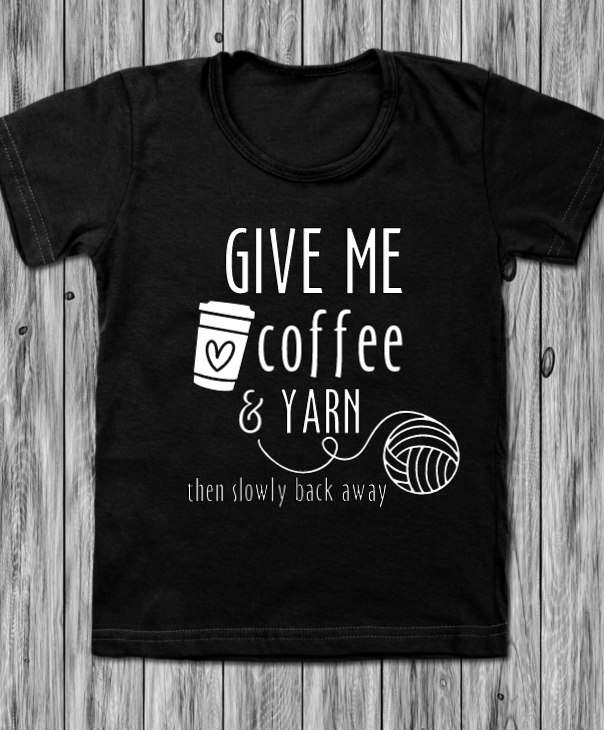 T-Shirt: Give Me Coffee & Yarn