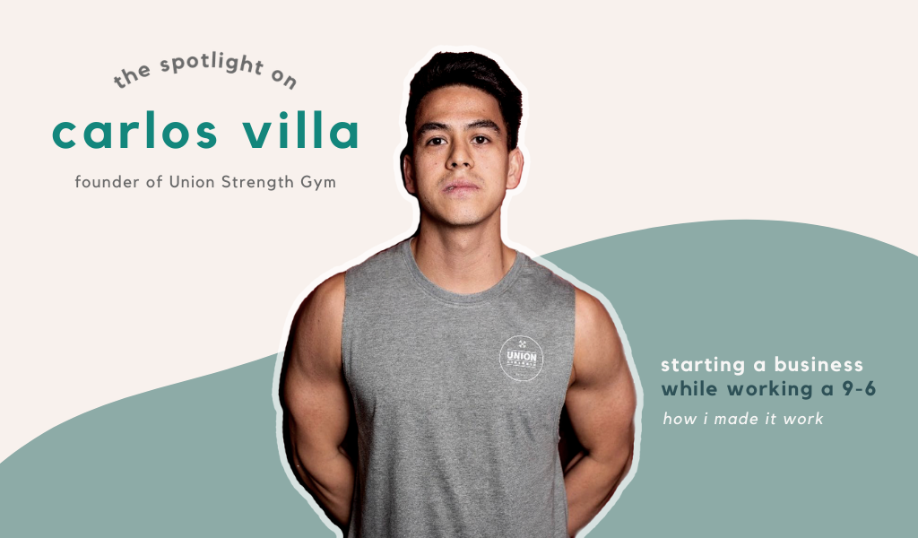 The Spotlight On: Carlos Villa | Starting A Business While Working A 9-6
