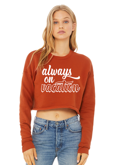 Always on Vacation Cropped Crewneck - Direct Embroidery