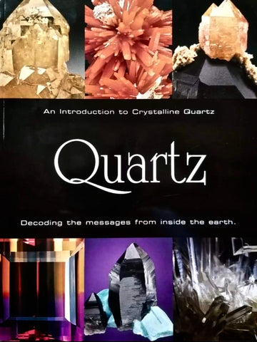 QUARTZ, An Introduction to Crystalline Quartz: Decoding the messages from inside the earth.
