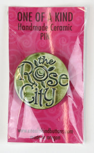"Ceramic Pin - One Of A Kind - Round  ""The Rose City"" Green"