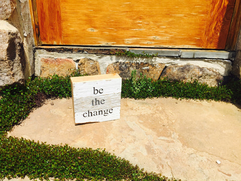 Be The Change Print Reclaimed Barn Wood Pallet Shadow Box Sign