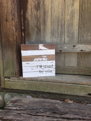 I'll Stand By You Print Reclaimed Barn Wood Pallet Shadow Box Sign