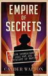 Cover of Empire of Secrets: British Intelligence, the Cold War and the Twilight of Empire