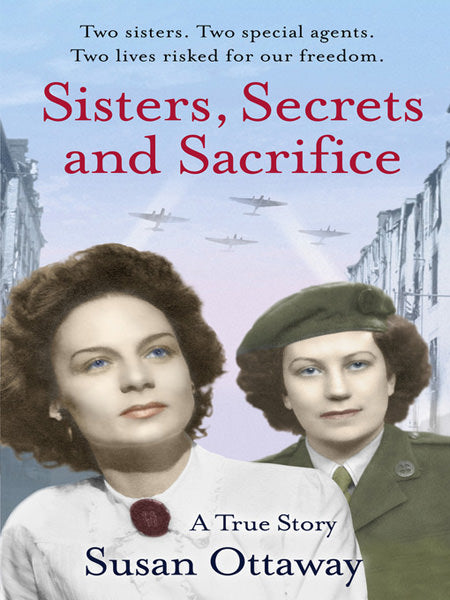 Cover of Sisters, Secrets and Sacrifice: The True Story of WWII Special Agents Eileen and Jacqueline Nearne
