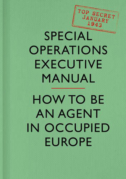Cover of SOE Manual: How to Be an Agent in Occupied Europe