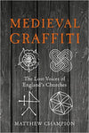 Cover of Medieval Graffiti: The Lost Voices of England's Churches