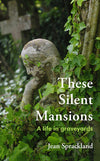 Cover of These Silent Mansions: A Life in Graveyards