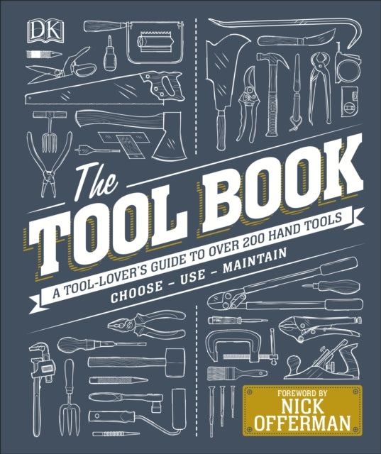 The Tool Book: A Tool-Lover's Guide to Over 200 Hand Tools