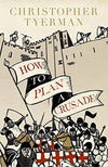 Cover of How To Plan A Crusade: Reason and Religious War in the High Middle Ages