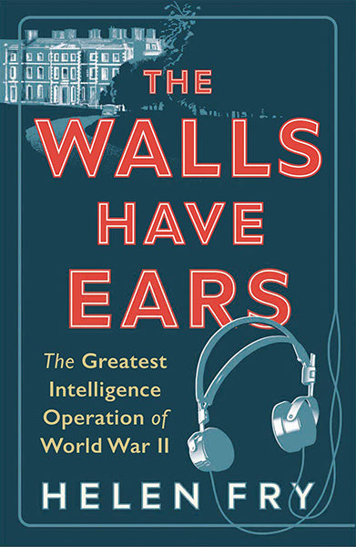 Cover of The Walls Have Ears: The Greatest Intelligence Operation of World War II