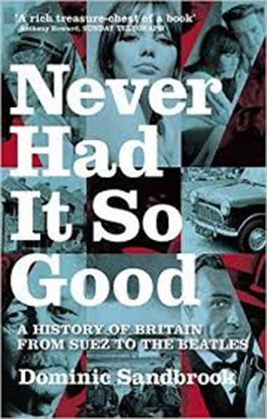 Cover of Never Had It So Good: A History of Britain from Suez to the Beatles