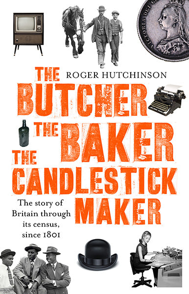 Cover of The Butcher, The Baker, The Candlestick Maker: The Story of Britain Through its Census Since 1801