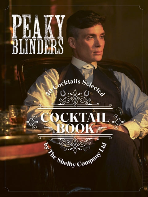 Cover of Peaky Blinders Cocktail Book: 40 Cocktails Selected by The Shelby Company Ltd