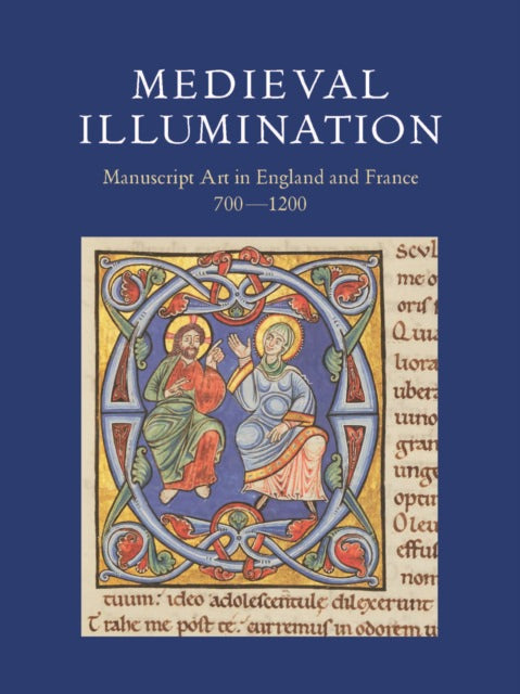 Medieval Illumination: Manuscript Art in England and France 700-1200