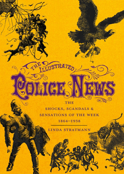 Cover of The Illustrated Police News: The Shocks, Scandals and Sensations of the Week 1864-1938