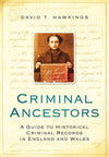 Cover of Criminal Ancestors: A Guide to Historical Criminal Records in England and Wales