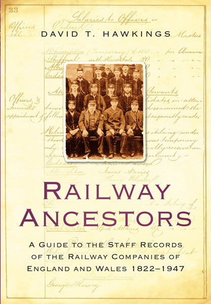 Railway Ancestors: A Guide To The Staff Records Of The Railway Companies Of England And Wales 1822 - 1947