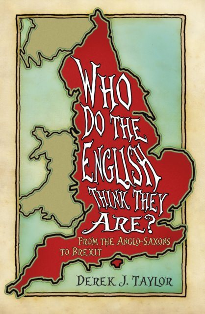 Who Do the English Think They Are?: From the Anglo-Saxons to Brexit