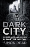 Cover of Dark City: Murder, Vice, and Mayhem in Wartime London
