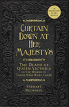 Cover of Curtain Down at Her Majesty's: The Death of Queen Victoria in the Words of Those Who Were There