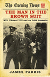 Cover of The Man in the Brown Suit: MI5, Edward VIII and an Irish Assassin