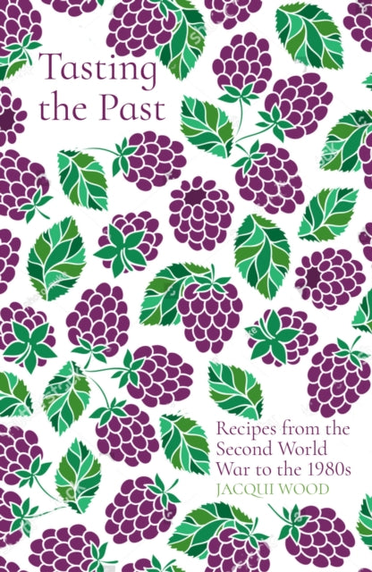 Cover of Tasting the Past: Recipes from the Second World War to the 1980s