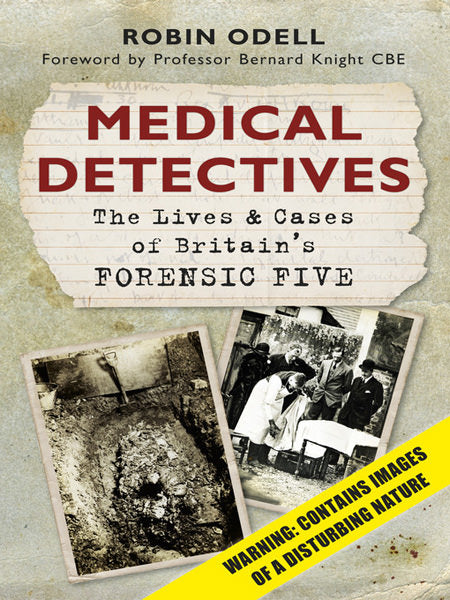 Cover of Medical Detectives: The Lives & Cases of Britain's Forensic Five