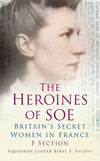 Cover of The Heroines of SOE: Britain's Secret Women in France: F Section