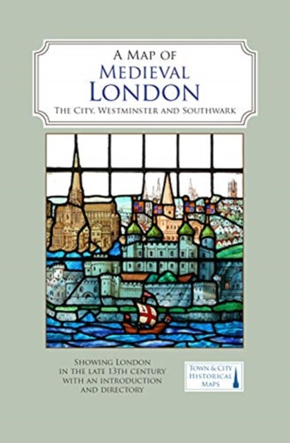 A Map of Medieval London : The City, Westminster and Southwark