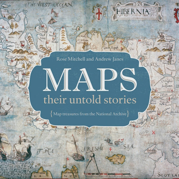 Maps Their Untold Stories : Map Treasures From The National Archives