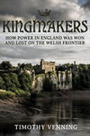 Cover of Kingmakers: How Power in England Was Won and Lost on the Welsh Frontier
