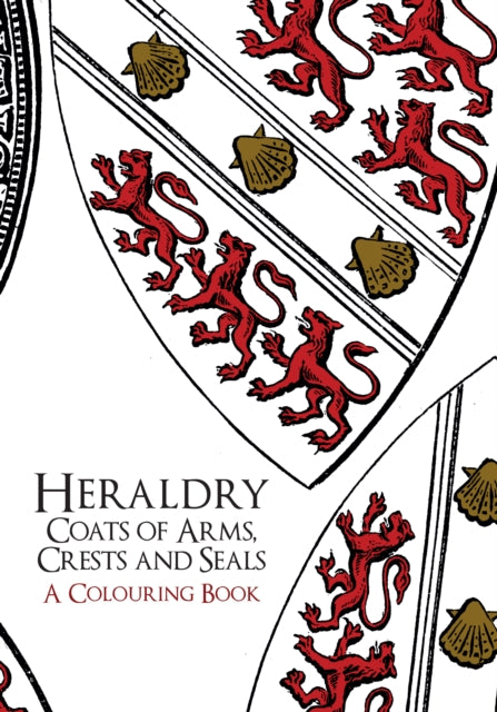Heraldry: Coats of Arms, Crests and Seals: A Colouring Book