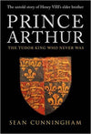 Prince Arthur: The Tudor King Who Never Was