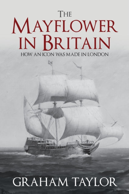 The Mayflower in Britain: How an Icon was Made in London