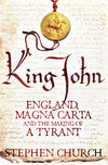 Cover of King John: England, Magna Carta and the Making of a Tyrant