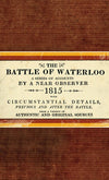 The Battle Of Waterloo: 1815 Reproduction Edition