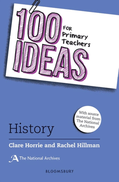 100 Ideas for Primary Teachers History: with source material from the National Archives