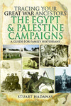 Tracing Your Great War Ancestors: The Egypt & Palestine Campaigns: A Guide for Family Historians