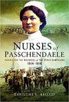 Cover of The Nurses of Passchendaele: Tending the Wounded of Ypres Campaigns 1914-1918The Nurses of Passchendaele: Tending the Wounded of Ypres Campaigns 1914-1918