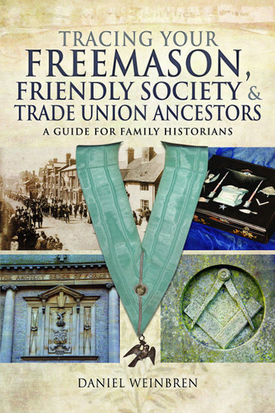 Tracing Your Freemason, Friendly Societies and Trade Union Ancestors: A Guide for Family Historians