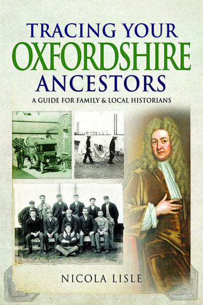 Tracing Your Oxfordshire Ancestors: A Guide For Family And Local Historians