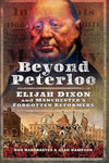 Beyond Peterloo: Elijah Dixon and Manchester's Forgotten Reformers
