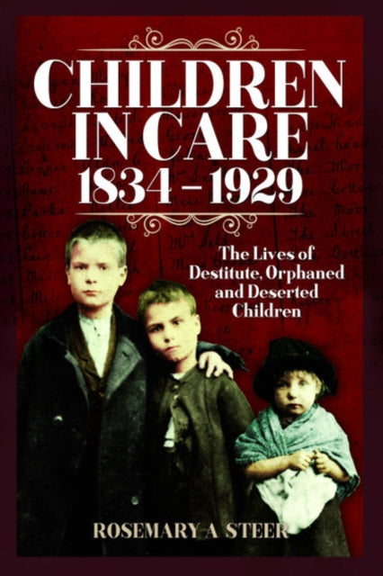 Children in Care, 1834-1929: The Lives of Destitute, Orphaned and Deserted Children