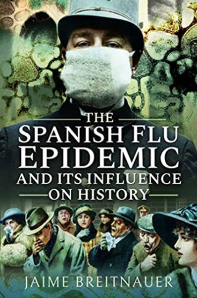 Cover of The Spanish Flu Epidemic and Its Influence on History