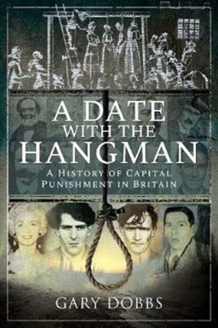 Cover of A Date with the Hangman : A History of Capital Punishment in Britain