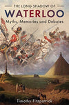 Cover of The Long Shadow of Waterloo: Myths, Memories, and Debates
