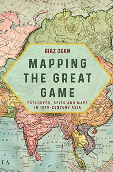 Mapping The Great Game: Explorers, Spies and Maps In 19th Century Asia