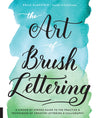 Cover of The Art of Brush Lettering: A Complete Guide to Brush Pen Lettering