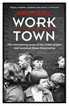 Cover of Worktown: The Astonishing Story of the 1930s Project that Launched Mass Observation